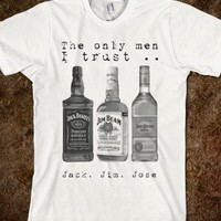 The only men I trust.... Jack, Jim, Jose - teeshirttime