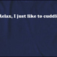 Product - Relax I just Like to Cuddle t shirt funny shirt by Crazy Dog T-shirts  Storenvy