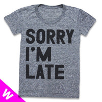 Sorry I'm Late (Women) - Sizes S-L