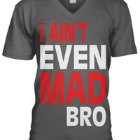 I Ain't Even Mad Bro Funny Mens V-Neck T-shirt, Funny Trendy Oversized Bro Design Men's V-neck Tee Shirt