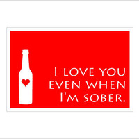 I love you even when sober sign - smaller size