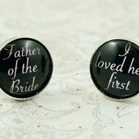 Father of the Bride I Loved her First Wedding Cufflinks by KCowie