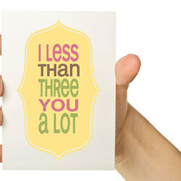 Funny Valentine - Geek Love Card -I less than three you a lot - 5X7 Greeting Card