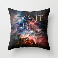 Don&#x27;t Be So Naive Throw Pillow by Richard Casillas | Society6