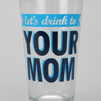Your Mom Pint Glass