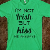 I'm not Irish, but kiss me anyways