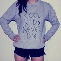 Grunge Supply  — COOL KIDS NEVER DIE CREW NECK
