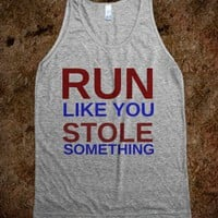 RUN LIKE YOU STOLE SOMETHING - glamfoxx.com