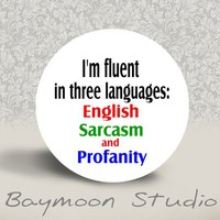 I'm Fluent in Three Languages  English Sarcasm by BAYMOONSTUDIO