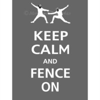 Keep Calm and FENCE ON Poster 13x19 (Graphite featured)