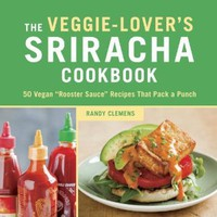 "The Veggie-Lover's Sriracha Cookbook: 50 Vegan ""Rooster Sauce"" Recipes that Pack a Punch: Randy Clemens: 9781607744603: Amazon.com: Books"