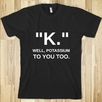 K, Well Potassium to You Too