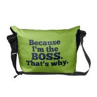 Because I'm the boss, that's why. Messenger Bags from Zazzle.com