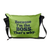 Because I&#x27;m the boss, that&#x27;s why. Messenger Bags from Zazzle.com