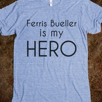 Ferris Bueller is my Hero