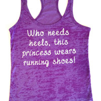 Womens Running Shirt // Who Needs Heels, This Princess Wears Running Shoes // Abundant Heart Apparel