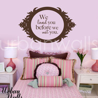 We loved you before we met you wall decal