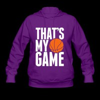 basketball - that's my game Hoodie | Spreadshirt | ID: 9636051
