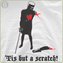 Tis But A Scratch! | 6DollarShirts