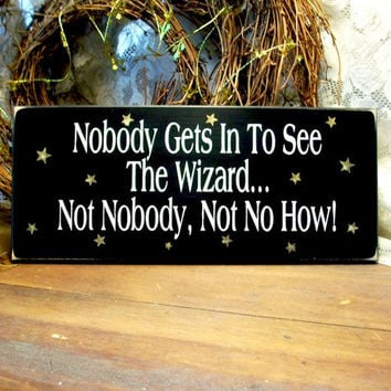Wood Sign Nobody Gets In To See The Wizard Oz Painted Primitive Plaque