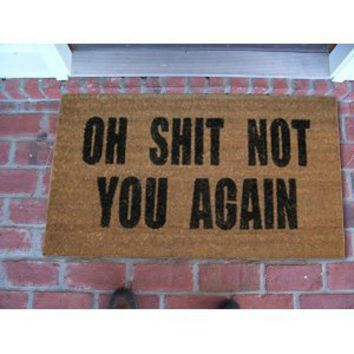 Oh Shit Not You Again Doormat
