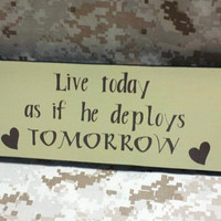 Wood Sign &quot;Live today as if he deploys TOMORROW,&quot; Marine Corps, Air Force, Navy, Army, Military, Home/Wall Decor