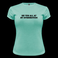 T-Shirt Hell :: SEE YOU ALL AT MY INTERVENTION