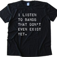 I Listen To Bands That Don't Even Exist Yet Tee Shirt Anvil Softstyle White (XXL)