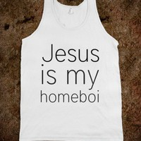 Jesus is my homeboi