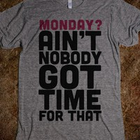 Monday? Ain&#x27;t Nobody Got Time For That - lolshirts