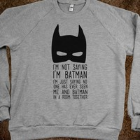 I'm Not Saying I'm Batman (sweatshirt) - Well That's Just Super