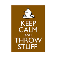 Pottery Poster Keep Calm and Throw Stuff 5x7 by theartfulbadger