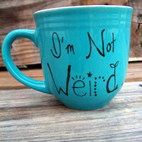 Teal Blue Coffee Mug Tea Cup I&#x27;m Not Weird I&#x27;m Hand by betwixxt
