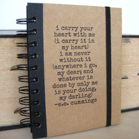 Journal Notebook ee cummings Notepad I Carry Your Heart by zany