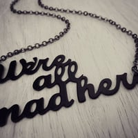 Alice in Wonderland necklace - ready to ship - We're All Mad Here