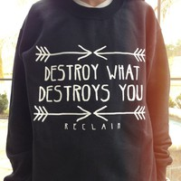 Reclaim Attire  Destroy What Destroys You Crew Neck Sweatshirt