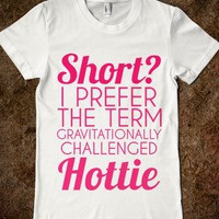 short? i prefer the term gravitationally challenged hottie - glamfoxx.com