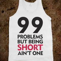 99 Problems But Being Short Ain't One-Unisex White Tank
