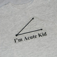 I'm Acute Kid Shirt. Math Geek Kids T-Shirt. Can Be Customized By Size.