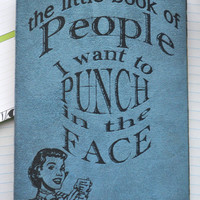 The Little Book of People I Want to Punch in the Face -  Personal Journal,  Blank Book, Journal