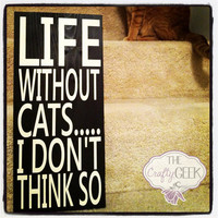 Life Without Cats... 6x12 Wood Sign