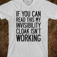 If You Can Read This My Invisibility Cloak Isn&#x27;t Working - That Kills Me