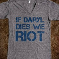 If Daryl dies we riot. - The Walking Dead.