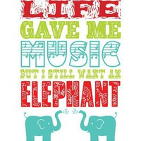 Life gave me music but I still want an elephant - by RedParka on madeit