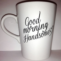 "Latte mug ""Good Morning Handsome "" mug romantic t couple gift wedding gift, housewarming Gift special ONE mug"