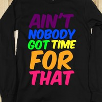 Ain&#x27;t Nobody Got Time For That - Fashion Infinity