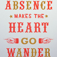 $29.09 Absence makes the heart go wander print by taketheproverbial