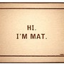 Hi. I&#x27;m Mat.