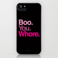 Boo You Whore iPhone Case by RexLambo | Society6