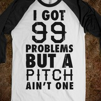 I Got 99 Problems But A Pitch Ain&#x27;t One (Baseball Tee)